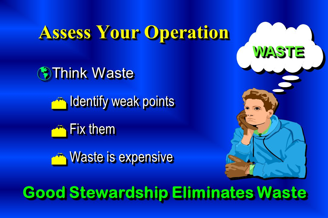 Assess Your Operation Good Stewardship Eliminates Waste WASTE