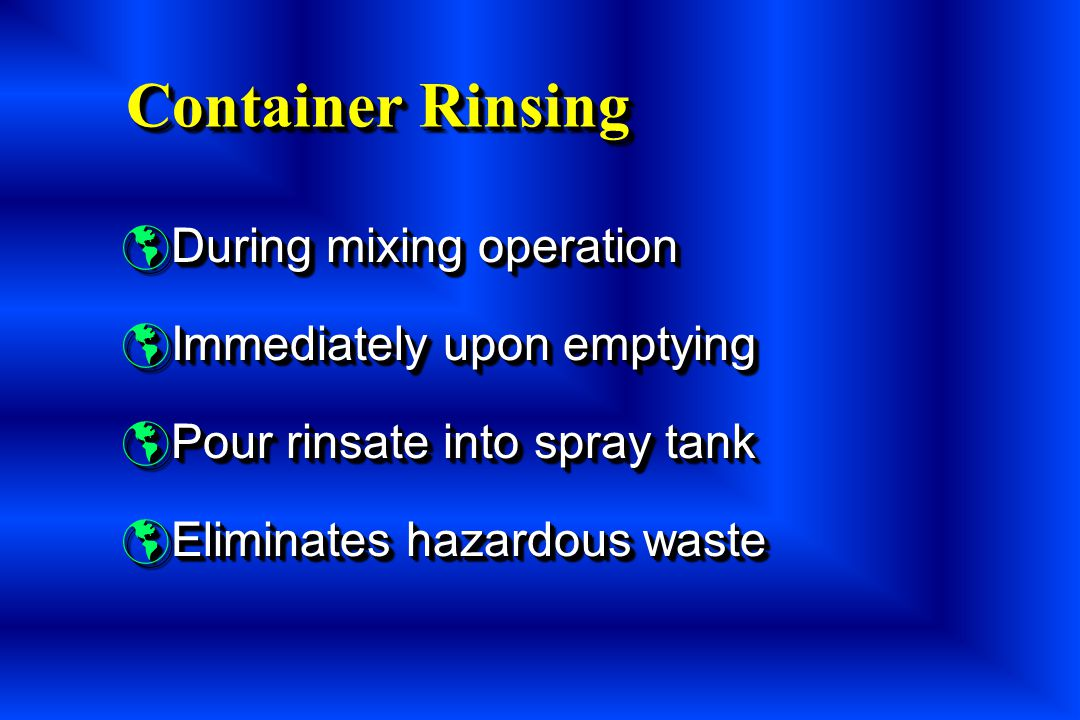 Container Rinsing During mixing operation Immediately upon emptying