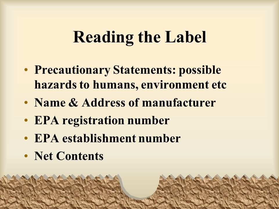 Reading the Label Precautionary Statements: possible hazards to humans, environment etc. Name & Address of manufacturer.