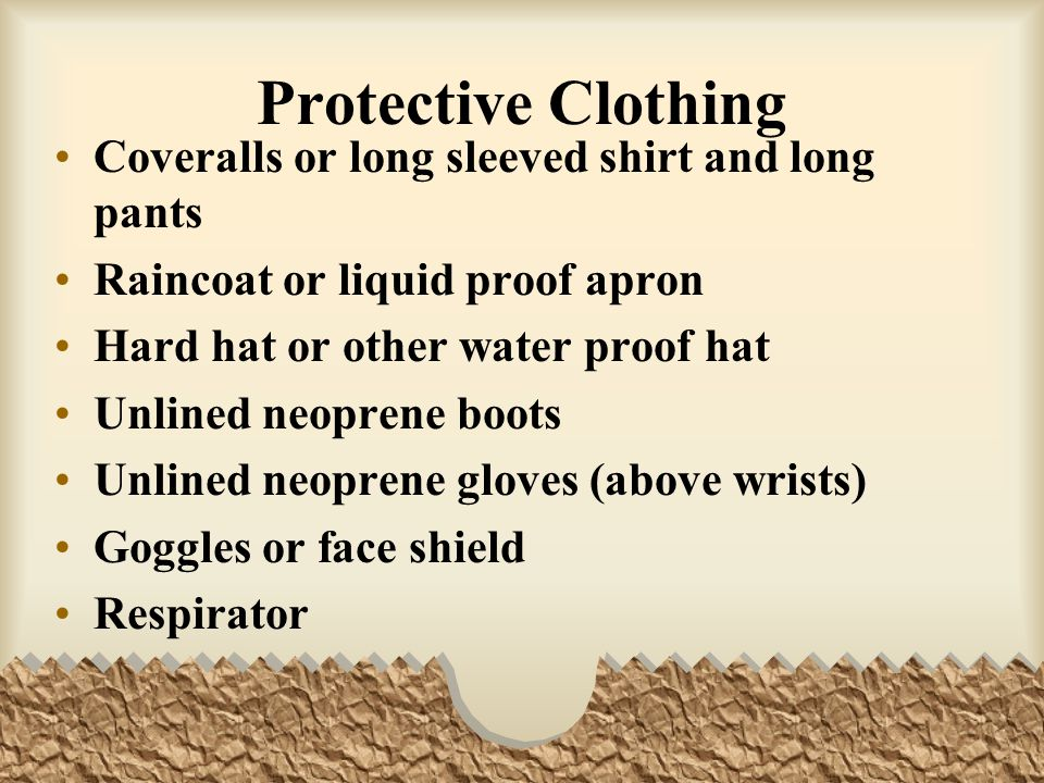 Protective Clothing Coveralls or long sleeved shirt and long pants