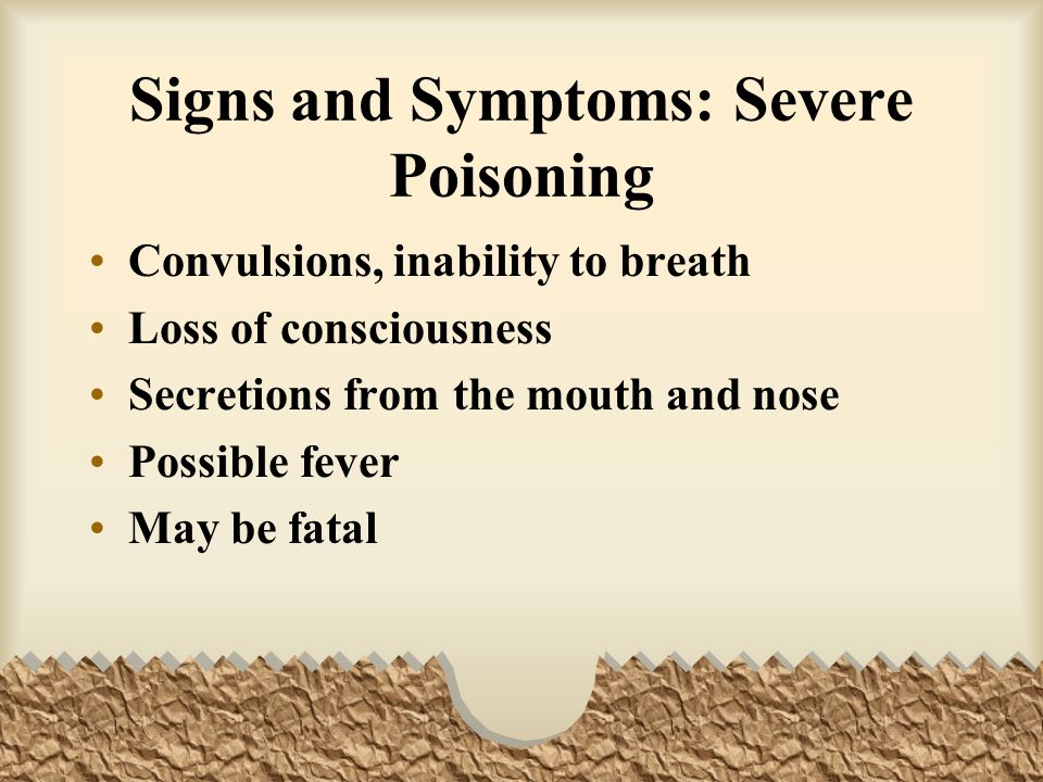 Signs and Symptoms: Severe Poisoning