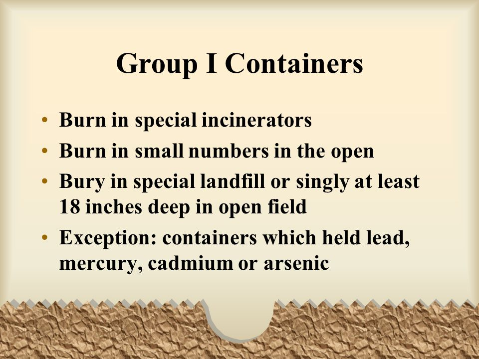 Group I Containers Burn in special incinerators