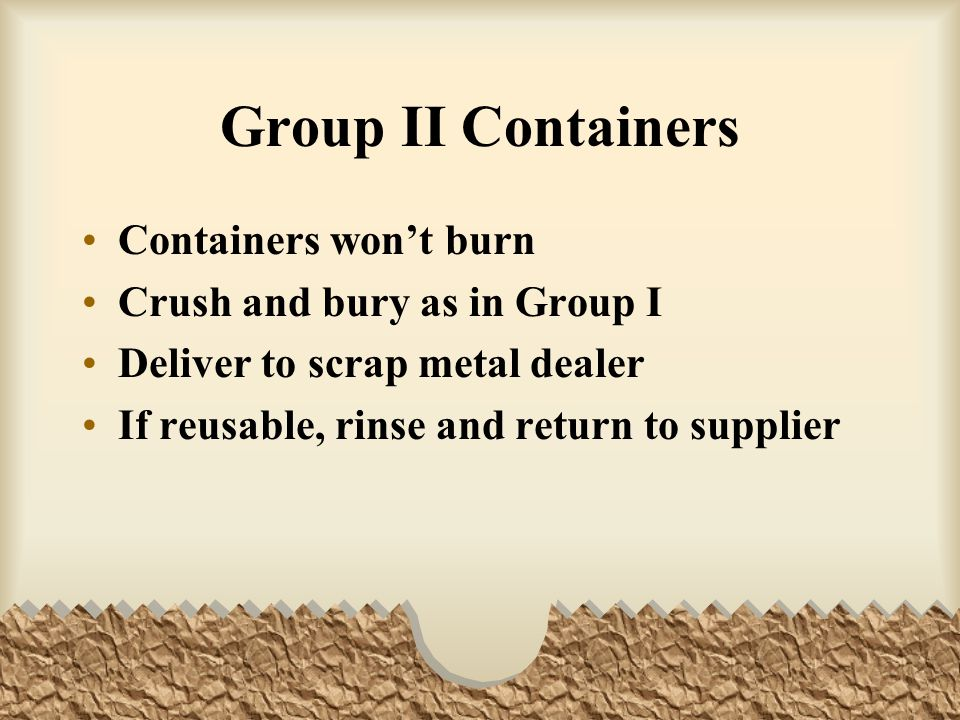 Group II Containers Containers won't burn Crush and bury as in Group I