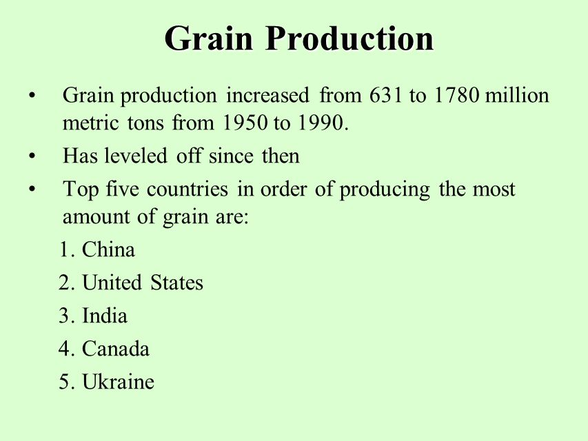 Grain Production Grain production increased from 631 to 1780 million metric tons from 1950 to 1990.