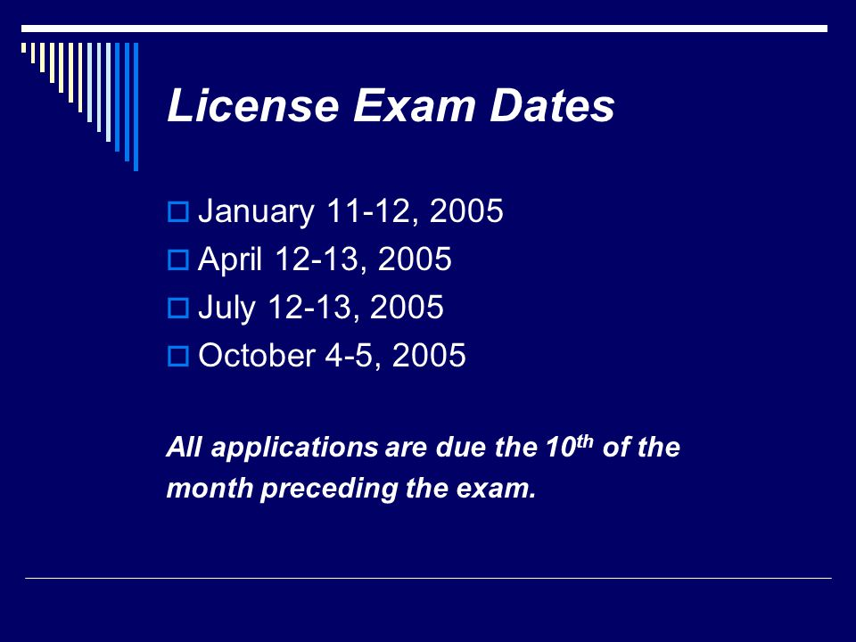 License Exam Dates January 11-12, 2005 April 12-13, 2005