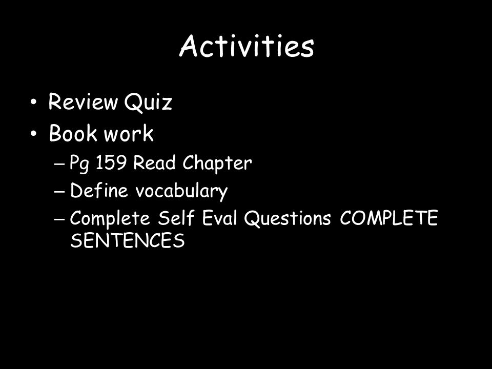Activities Review Quiz Book work Pg 159 Read Chapter Define vocabulary