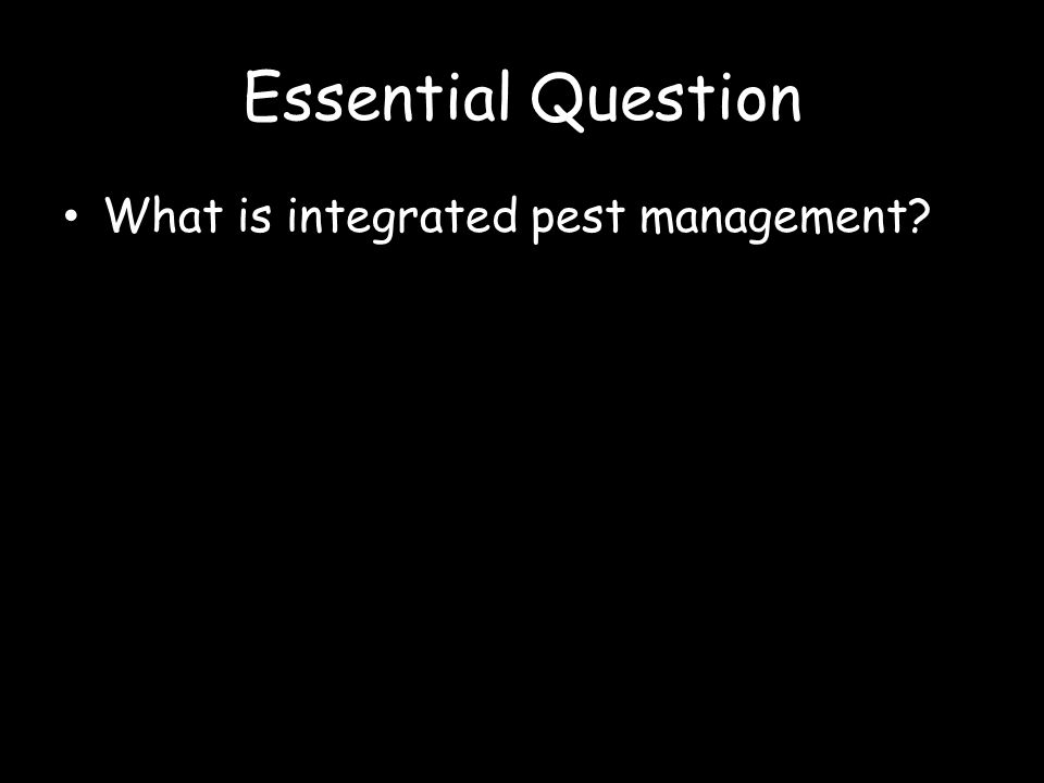Essential Question What is integrated pest management