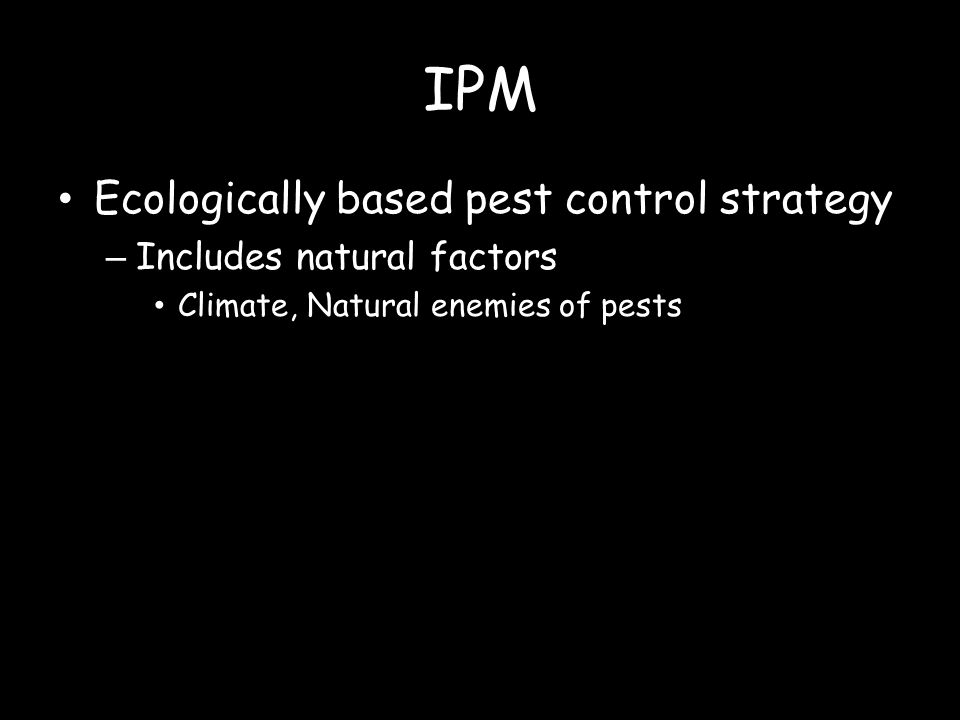 IPM Ecologically based pest control strategy Includes natural factors