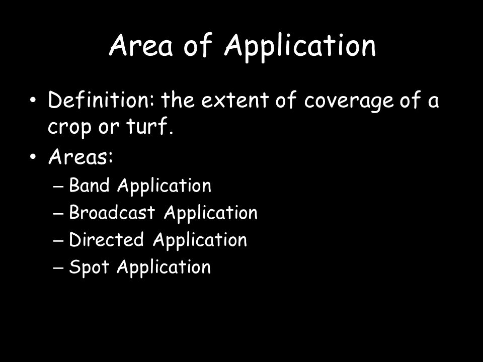 Area of Application Definition: the extent of coverage of a crop or turf. Areas: Band Application.