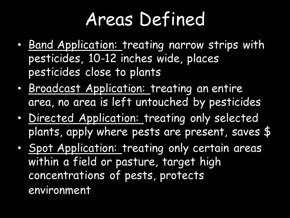Areas Defined Band Application: treating narrow strips with pesticides, 10-12 inches wide, places pesticides close to plants.