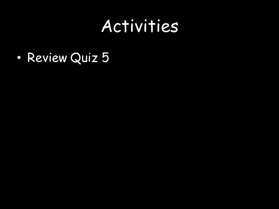 Activities Review Quiz 5
