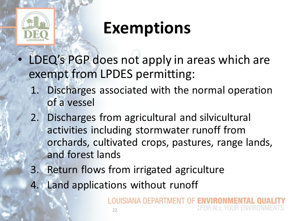 Exemptions LDEQ's PGP does not apply in areas which are exempt from LPDES permitting: Discharges associated with the normal operation of a vessel.