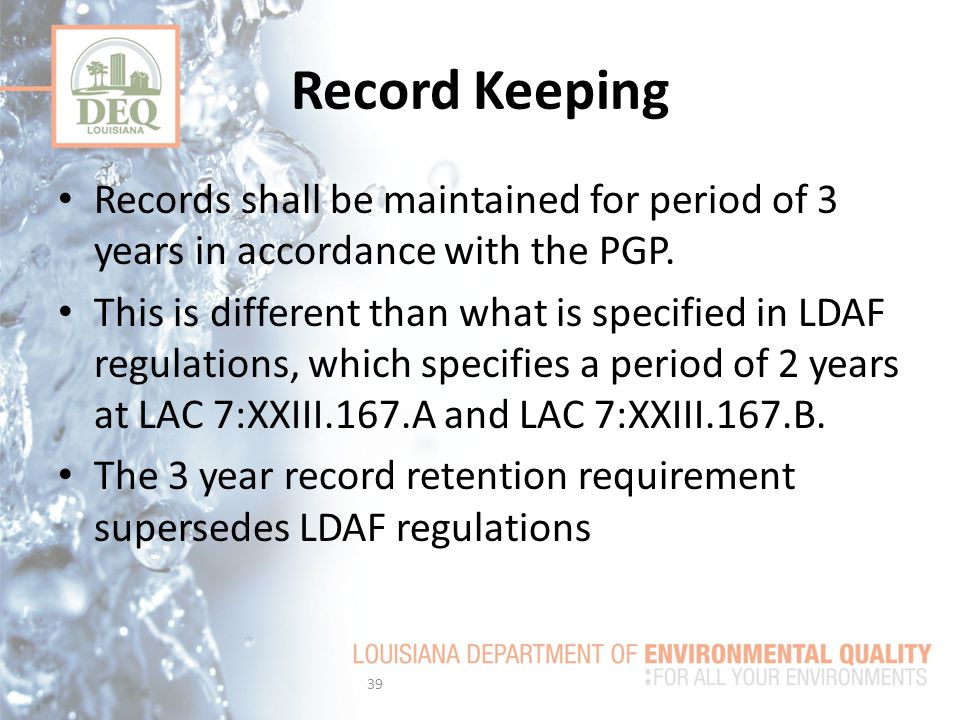 Record Keeping Records shall be maintained for period of 3 years in accordance with the PGP.