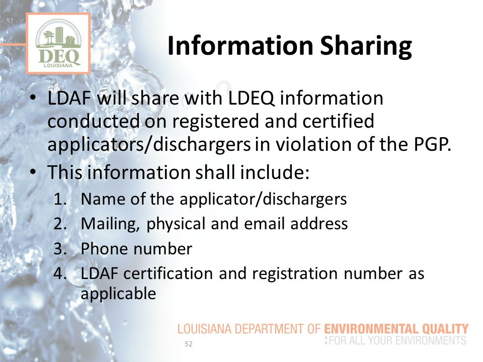 Information Sharing LDAF will share with LDEQ information conducted on registered and certified applicators/dischargers in violation of the PGP.