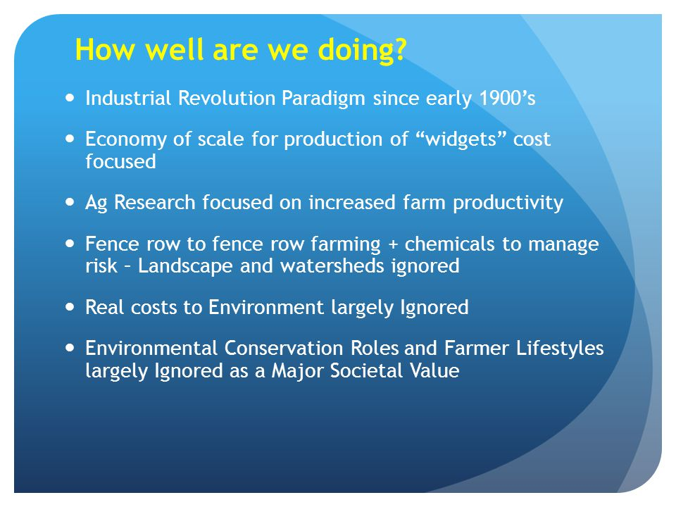 How well are we doing Industrial Revolution Paradigm since early 1900's. Economy of scale for production of widgets cost focused.