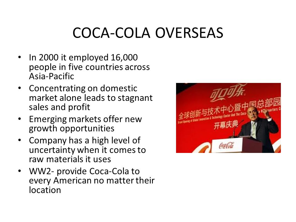 COCA-COLA OVERSEAS In 2000 it employed 16,000 people in five countries across Asia-Pacific.