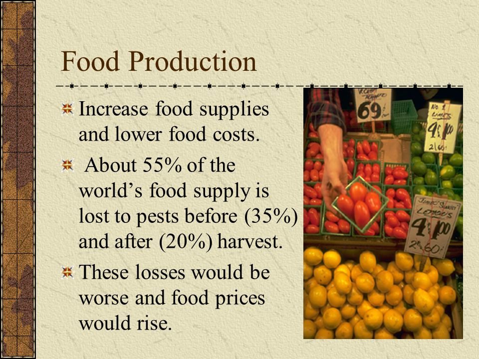 Food Production Increase food supplies and lower food costs.