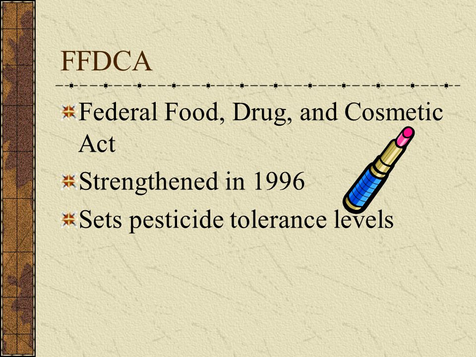 FFDCA Federal Food, Drug, and Cosmetic Act Strengthened in 1996