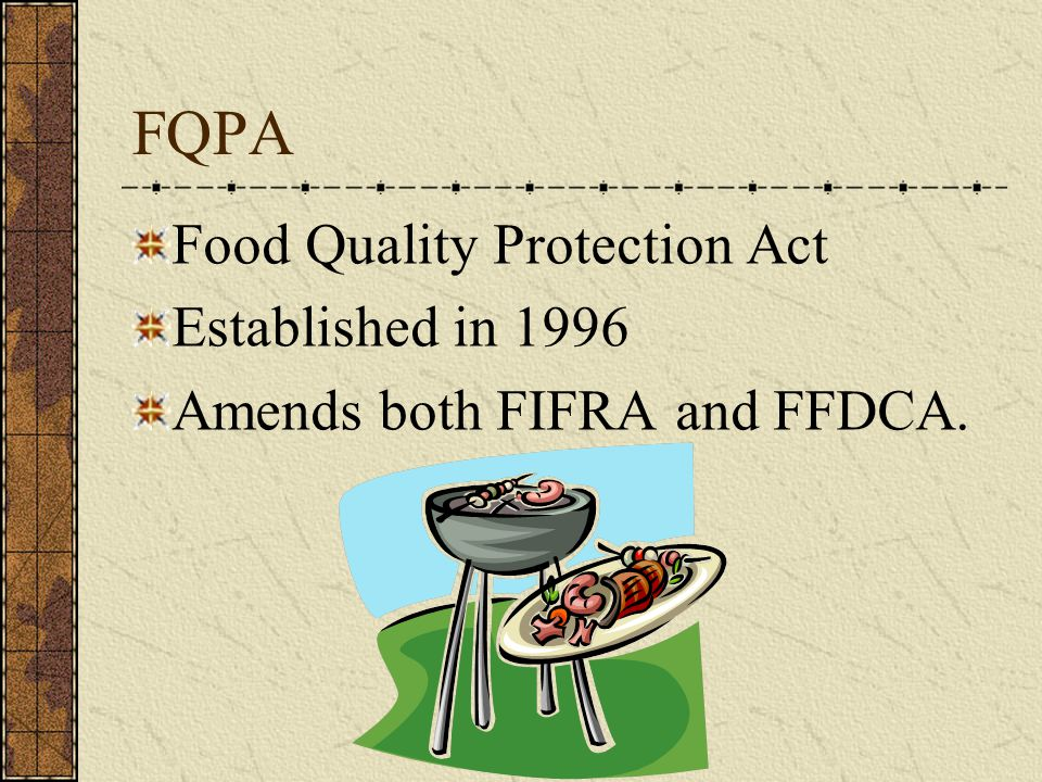 FQPA Food Quality Protection Act Established in 1996