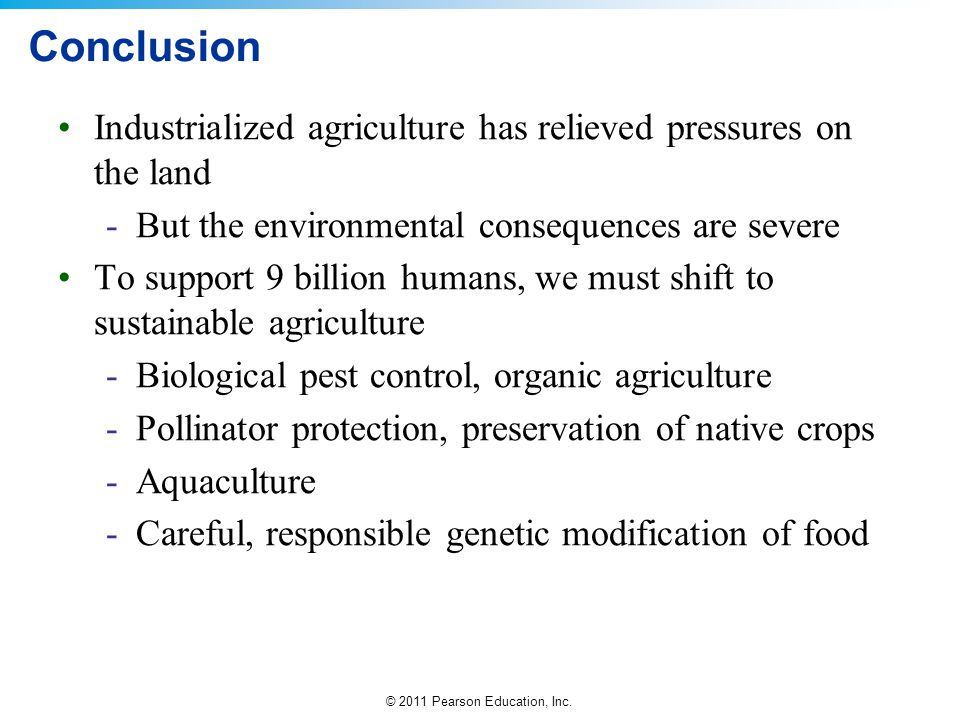Conclusion Industrialized agriculture has relieved pressures on the land. But the environmental consequences are severe.