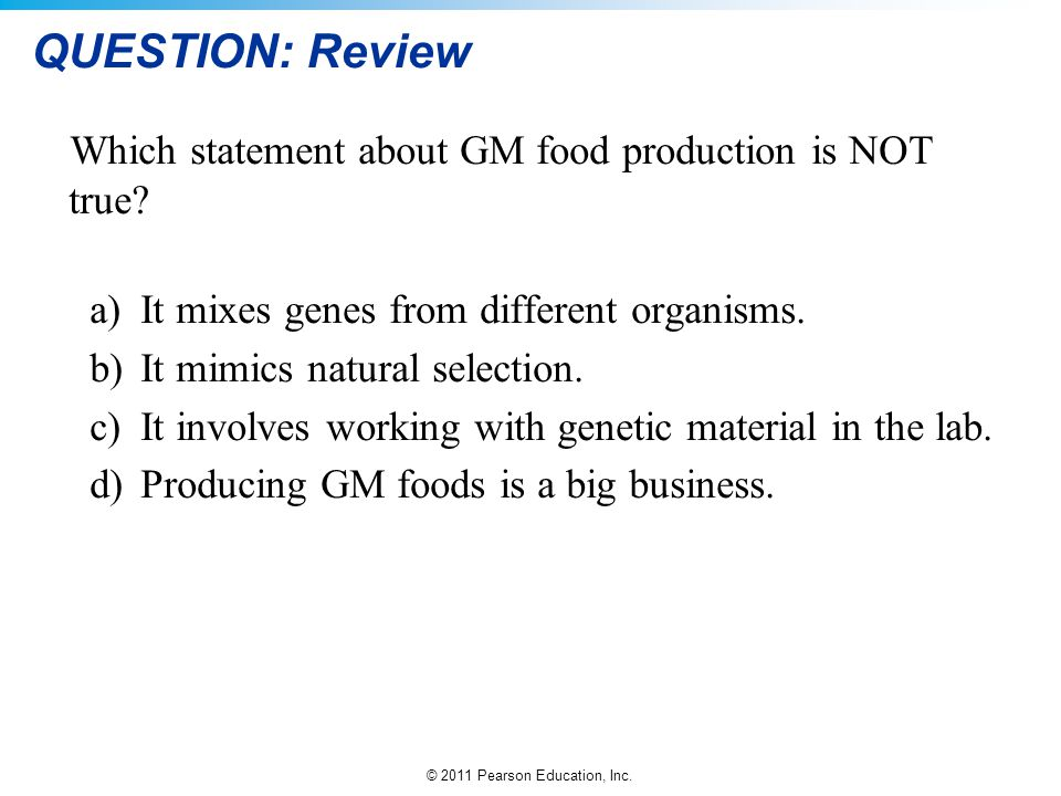 QUESTION: Review Which statement about GM food production is NOT true