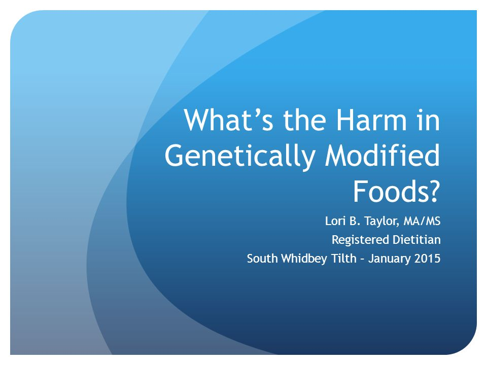 What's the Harm in Genetically Modified Foods