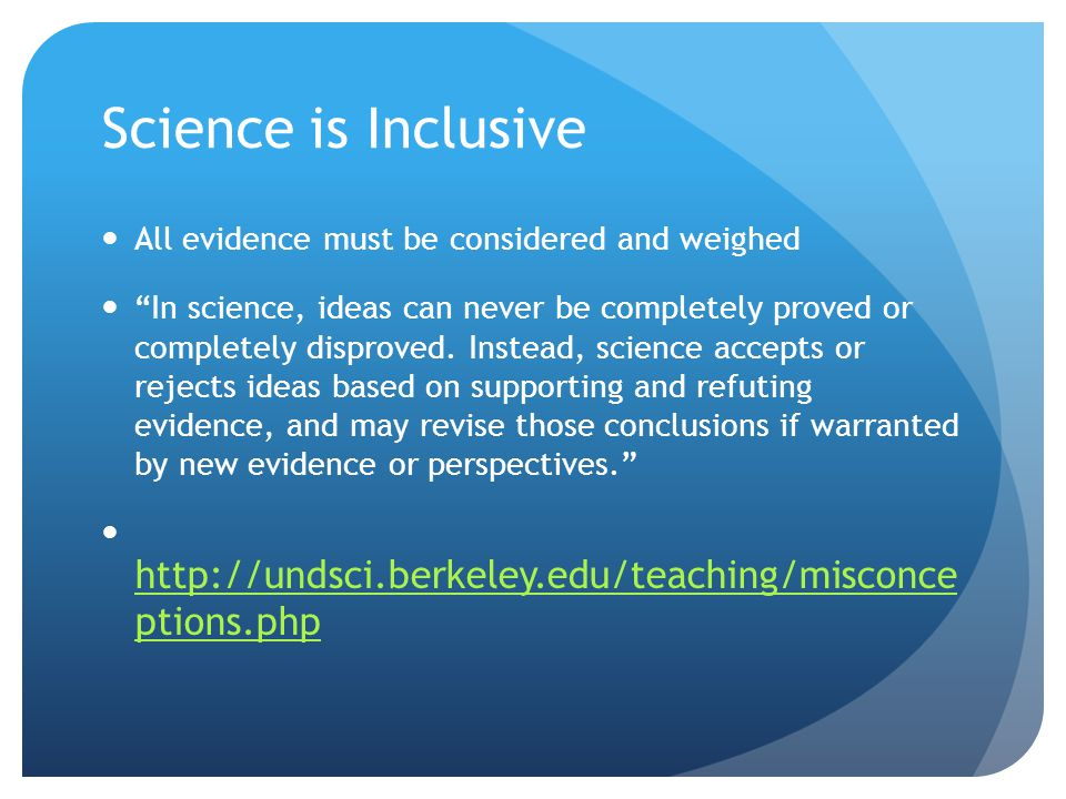 Science is Inclusive All evidence must be considered and weighed