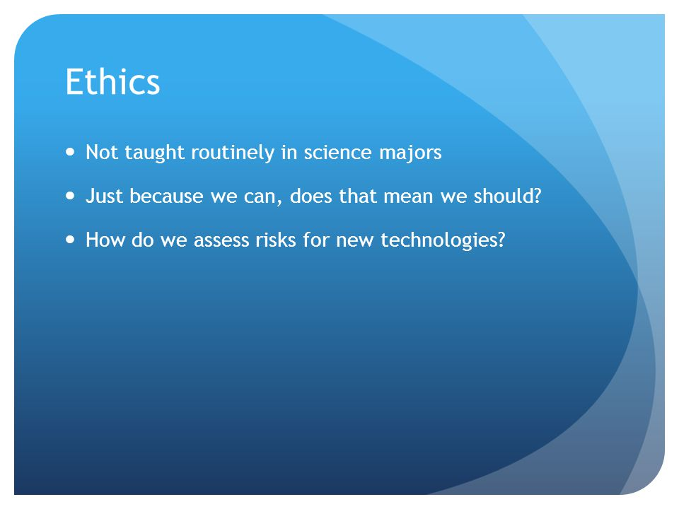 Ethics Not taught routinely in science majors