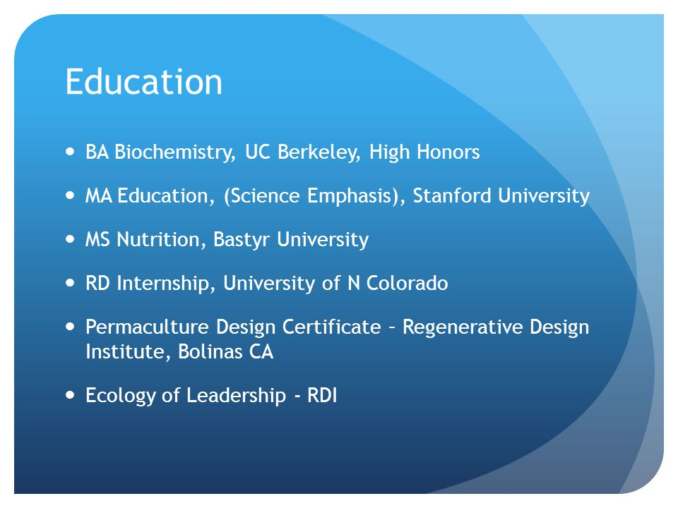 Education BA Biochemistry, UC Berkeley, High Honors