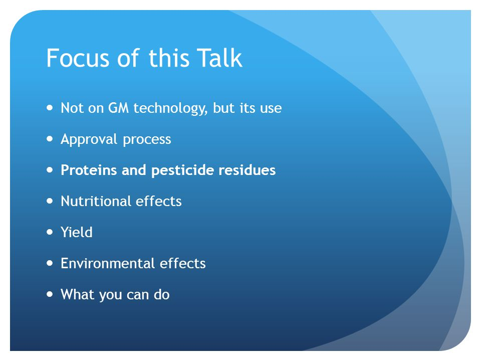 Focus of this Talk Not on GM technology, but its use Approval process