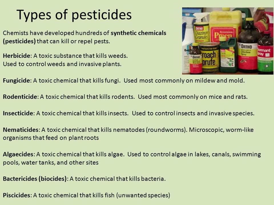 Types of pesticides Chemists have developed hundreds of synthetic chemicals (pesticides) that can kill or repel pests.
