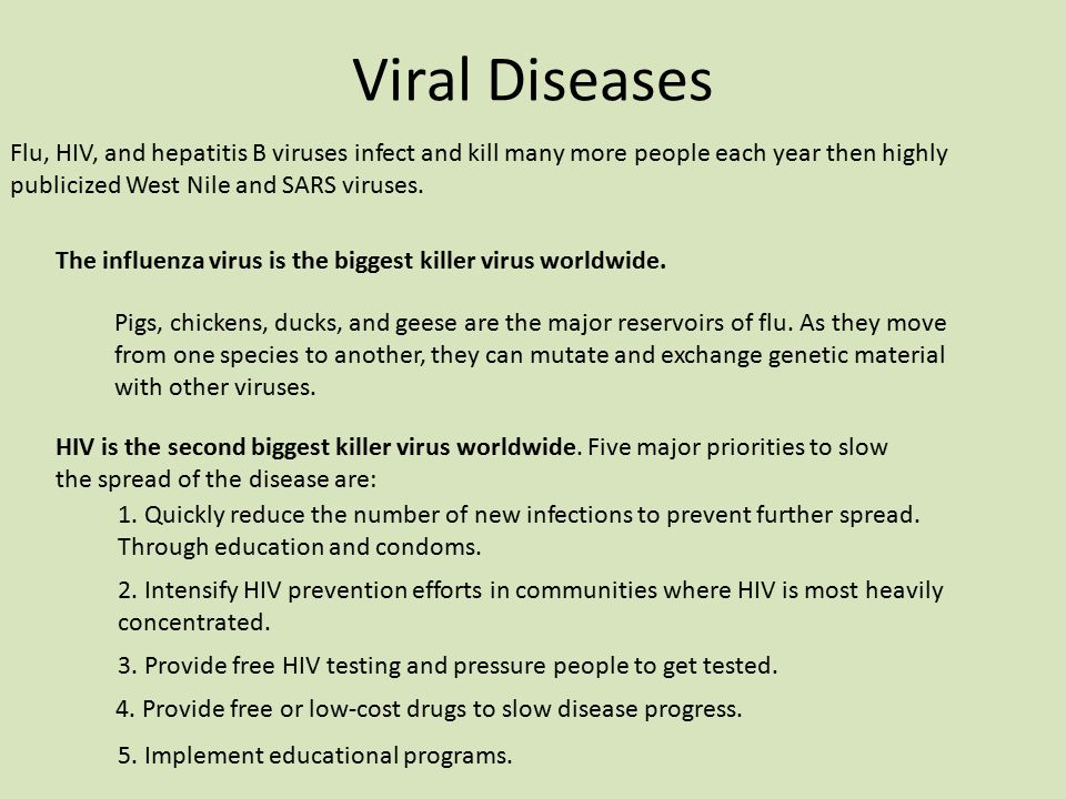 Viral Diseases Flu, HIV, and hepatitis B viruses infect and kill many more people each year then highly publicized West Nile and SARS viruses.