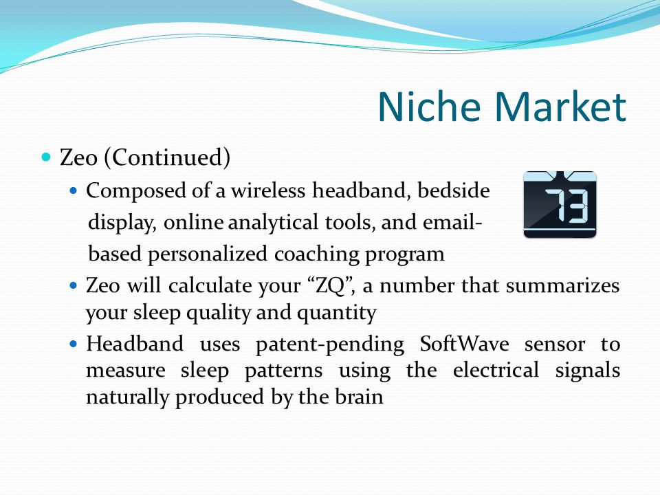 Niche Market Zeo (Continued) Composed of a wireless headband, bedside