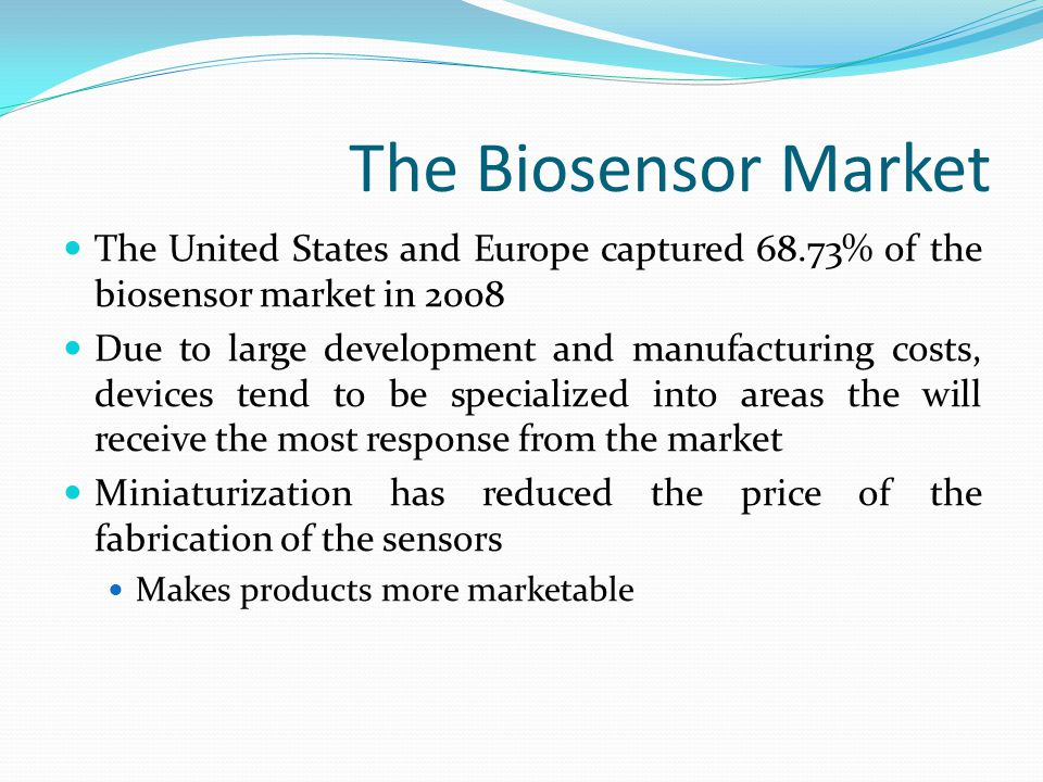 The Biosensor Market The United States and Europe captured 68.73% of the biosensor market in 2008.