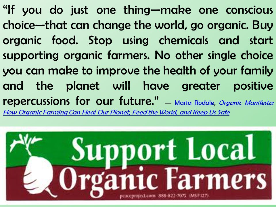 If you do just one thing—make one conscious choice—that can change the world, go organic.
