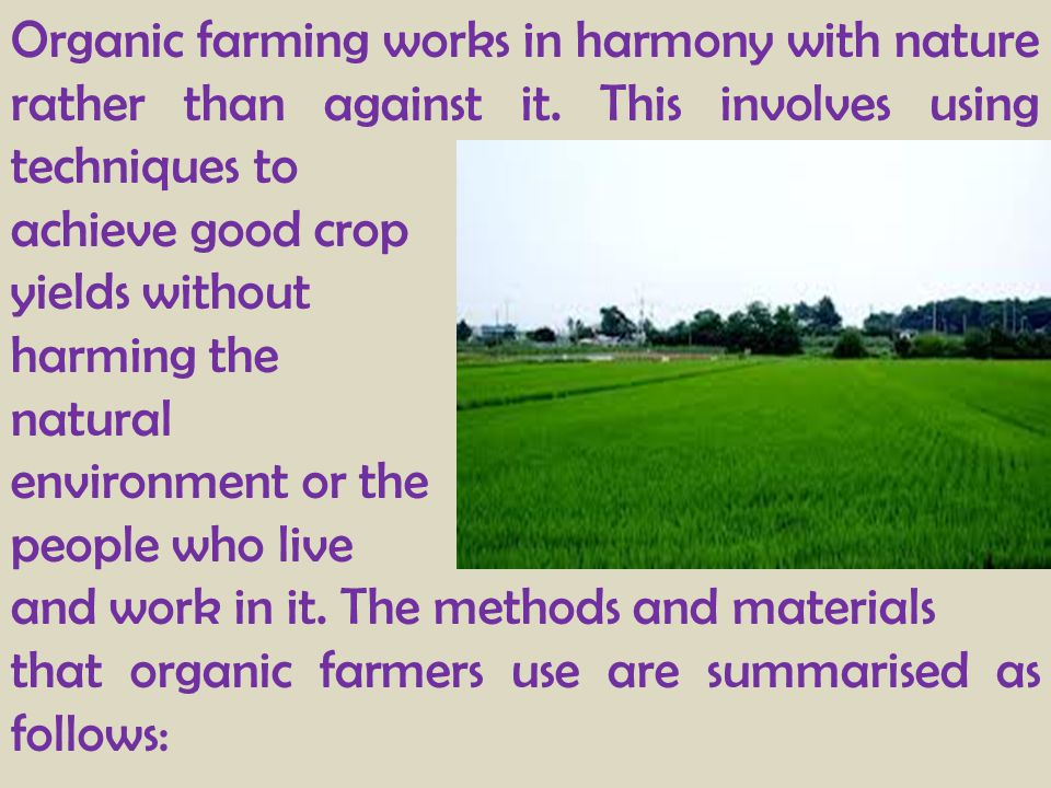Organic farming works in harmony with nature rather than against it