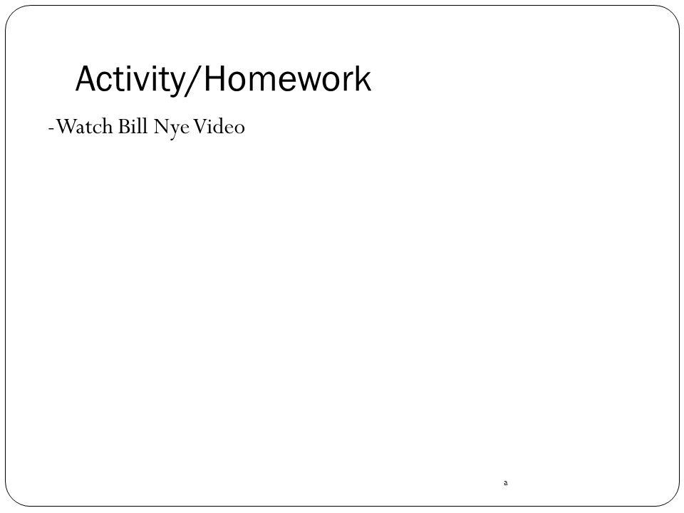 Activity/Homework -Watch Bill Nye Video a