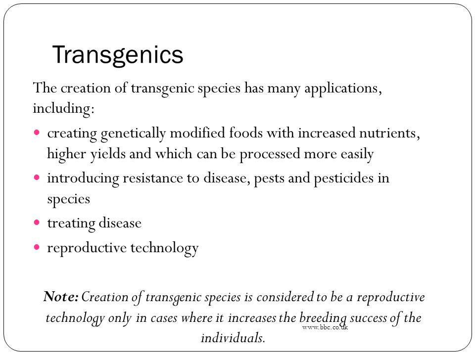 Transgenics The creation of transgenic species has many applications, including: