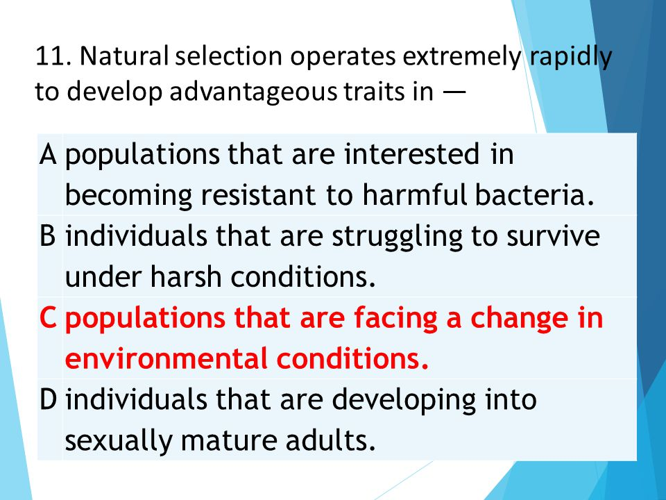 11. Natural selection operates extremely rapidly to develop advantageous traits in —