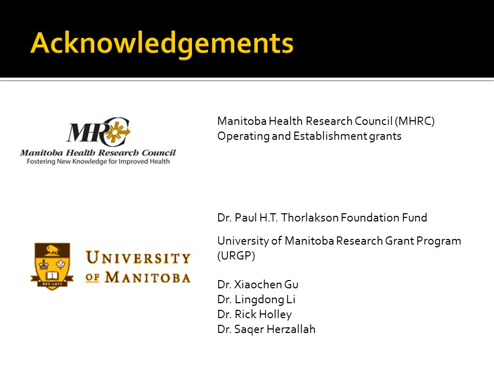 Acknowledgements Manitoba Health Research Council (MHRC) Operating and Establishment grants. Dr. Paul H.T. Thorlakson Foundation Fund.