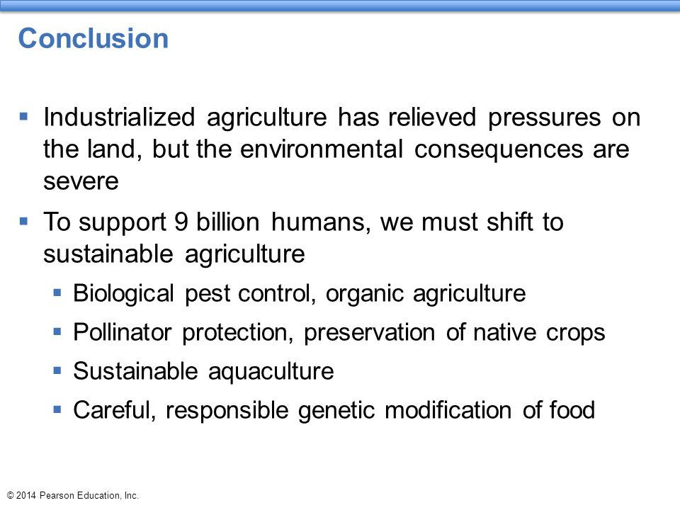 Conclusion Industrialized agriculture has relieved pressures on the land, but the environmental consequences are severe.