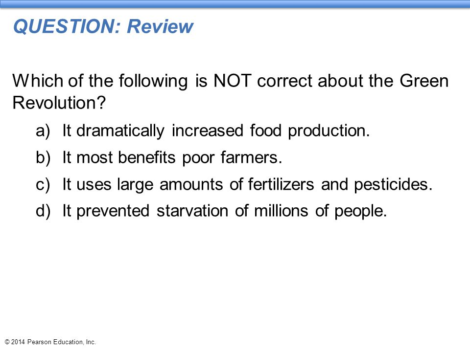 QUESTION: Review Which of the following is NOT correct about the Green Revolution It dramatically increased food production.