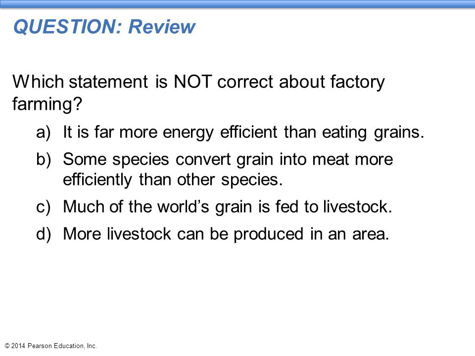QUESTION: Review Which statement is NOT correct about factory farming