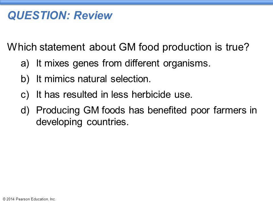 QUESTION: Review Which statement about GM food production is true