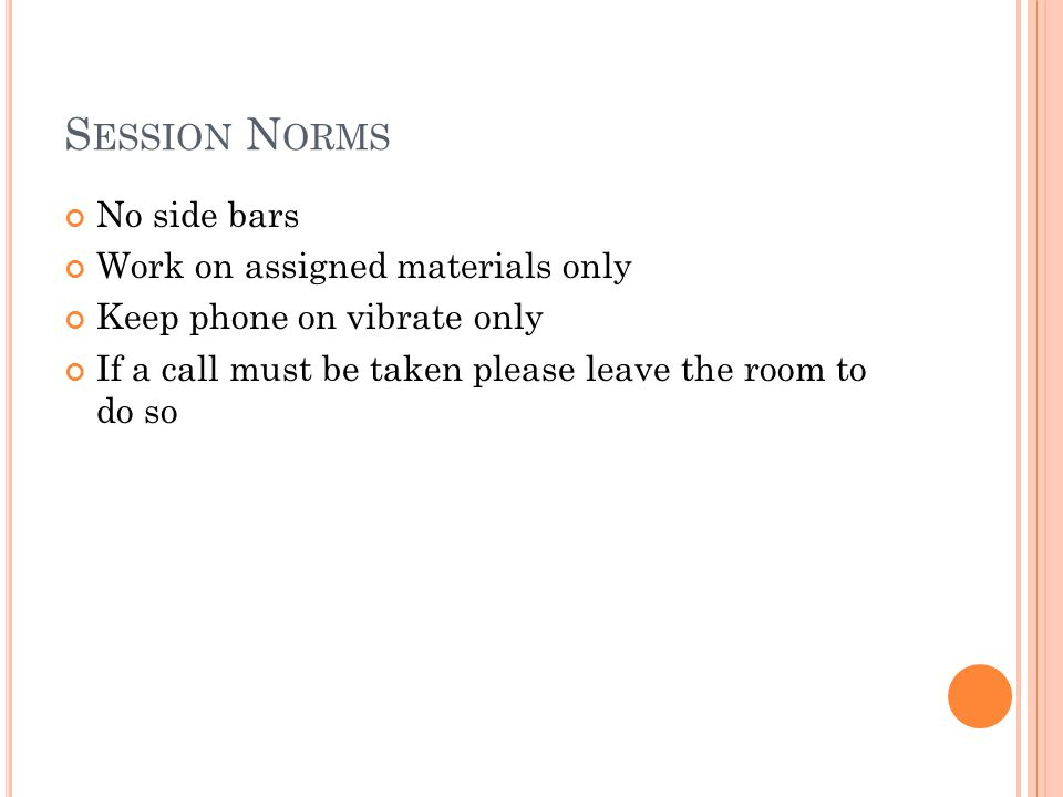 Session Norms No side bars Work on assigned materials only