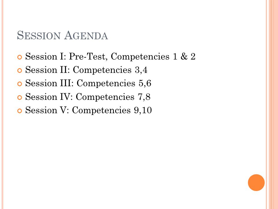 Session Agenda Session I: Pre-Test, Competencies 1 & 2
