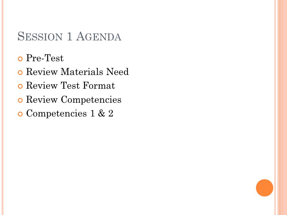 Session 1 Agenda Pre-Test Review Materials Need Review Test Format