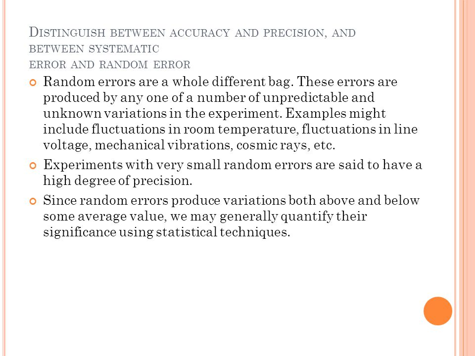 Distinguish between accuracy and precision, and between systematic error and random error