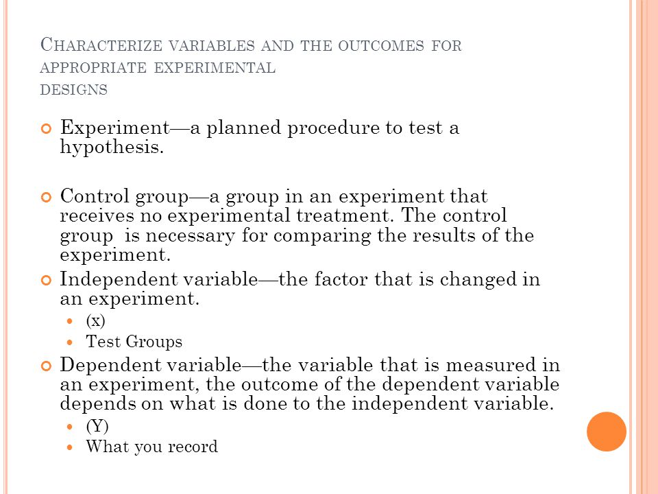 Experiment—a planned procedure to test a hypothesis.