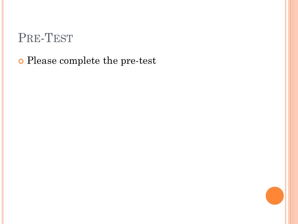 Pre-Test Please complete the pre-test